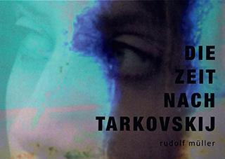 """Titelseite des Kunstbuchs """"Die Zeit nach Tarkovskij"""" von Rudolf Müller"""